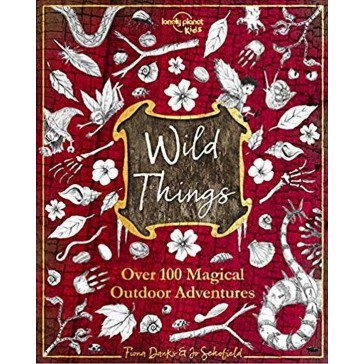Wild Things - Over 100 Magical Outdoor Adventures