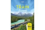 Amazing Train Journeys - 60 unforgetable trips