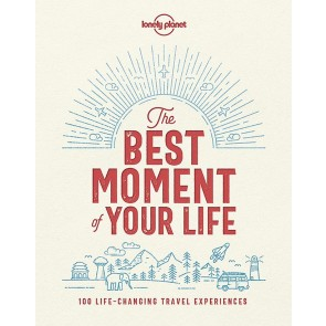The Best Moment of Your Life - 100 Life-changing Travel Expe