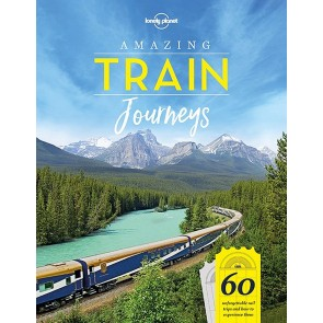 Amazing Train Journeys - 60 unforgetable trips