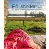 På sheltertur - En guide til nære oplevelser i naturen